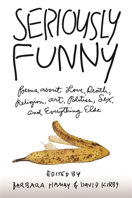 Seriously Funny: Poems about Love, Death, Religion, Art, Politics, Sex, and Everything Else Cover Image