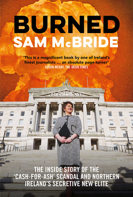 Burned: The Inside Story of the 'Cash-for-Ash' Scandal and Northern Ireland's Secretive New Elite Cover Image