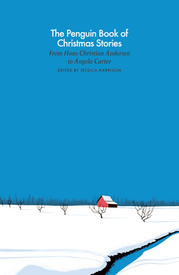 The Penguin Book of Christmas Stories: From Hans Christian Andersen to Angela Carter (A Penguin Classics Hardcover) Cover Image