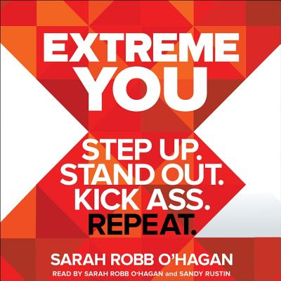 Extreme You: Step Up. Stand Out. Kick Ass. Repeat. Cover Image