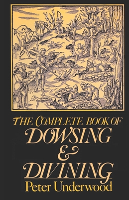 The Complete Book of Dowsing and Divining Cover Image