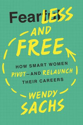 Fearless and Free: How Smart Women Pivot--And Relaunch Their Careers Cover Image