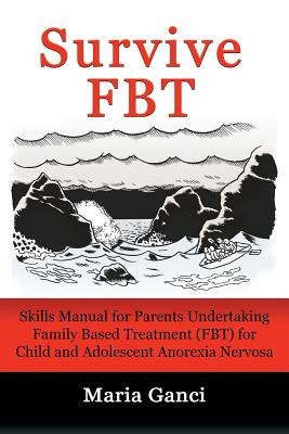 Survive FBT: Skills Manual for Parents Undertaking Family Based Treatment (FBT) for Child and Adolescent Anorexia Nervosa Cover Image