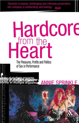 Hardcore from the Heart: The Pleasures, Profits and Politics of Sex in Performance Cover Image