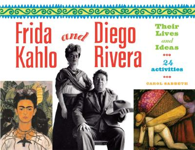 Frida Kahlo and Diego Rivera: Their Lives and Ideas, 24 Activities (For Kids series #18) Cover Image