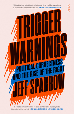 Trigger Warnings: Political Correctness and the Rise of the Right Cover Image