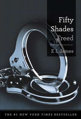 Fifty Shades Freed: Book Three of the Fifty Shades Trilogy (Fifty Shades of Grey Series #3) Cover Image