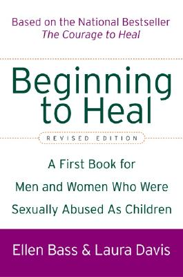 Beginning to Heal (Revised Edition): A First Book for Men and Women Who Were Sexually Abused As Children Cover Image