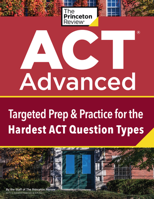 ACT Advanced: Targeted Prep & Practice for the Hardest ACT Question Types (College Test Preparation) Cover Image