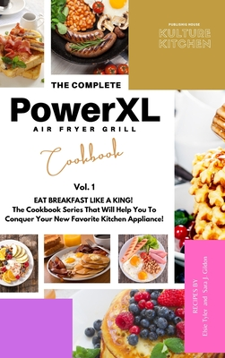 The Complete Power XL Air Fryer Grill Cookbook: Eat Breakfast Like a King! Vol.1 Cover Image