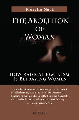 The Abolition of Woman: How Radical Feminism Is Betraying Women Cover Image