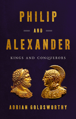 Philip and Alexander: Kings and Conquerors Cover Image