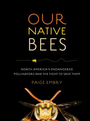 Our Native Bees: North America's Endangered Pollinators and the Fight to Save Them Cover Image