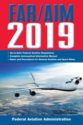 FAR/AIM 2019: Up-to-Date FAA Regulations / Aeronautical Information Manual (FAR/AIM Federal Aviation Regulations) Cover Image