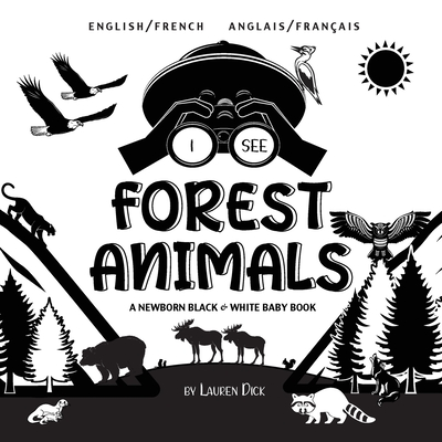 I See Forest Animals: Bilingual (English / French) (Anglais / Français) A Newborn Black & White Baby Book (High-Contrast Design & Patterns) Cover Image
