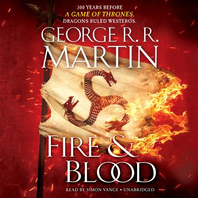 Fire & Blood: 300 Years Before A Game of Thrones (A Targaryen History) (A Song of Ice and Fire) Cover Image