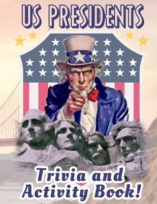 US Presidents Trivia And Activity Book: Children's US Presidents & First Ladies Biographies / Children's US Presidents & First Ladies Biographies / Bi Cover Image