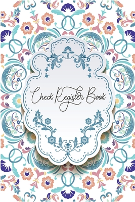 Check Register Journal: Check and Debit Card Register 120 Pages Small Size 6 x 9 Checking Account Ledger - Beautiful Gift Idea Checkbook Regis Cover Image