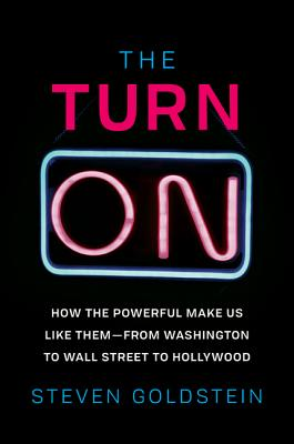 The Turn-On: How the Powerful Make Us Like Them-from Washington to Wall Street to Hollywood Cover Image