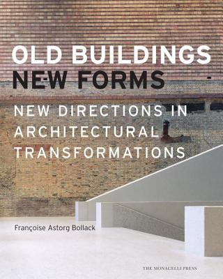 Old Buildings, New Forms: New Directions in Architectural Transformations Cover Image
