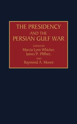 The Presidency and the Persian Gulf War (Praeger Series in Presidential Studies) Cover Image
