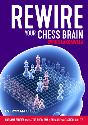 Rewire Your Chess Brain: Endgame Studies and Mating Problems to Enhance Your Tactical Ability Cover Image