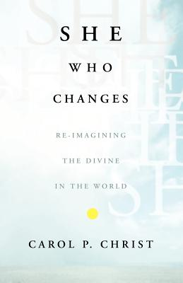 She Who Changes: Re-Imagining the Divine in the World Cover Image