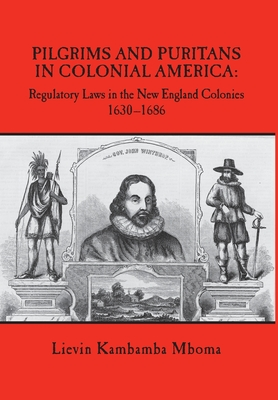 Pilgrims and Puritans in Colonial America: Regulatory Laws in the New England Colonies, 1630-1686 Cover Image