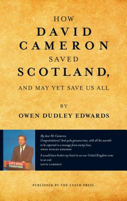 How David Cameron Saved Scotland: ...and may yet save us all Cover Image