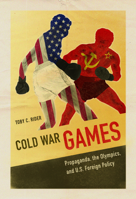 Cold War Games: Propaganda, the Olympics, and U.S. Foreign Policy (Sport and Society) Cover Image