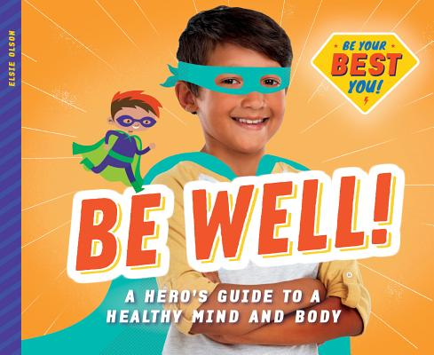 Be Well!: A Hero's Guide to a Healthy Mind and Body Cover Image