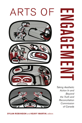Arts of Engagement: Taking Aesthetic Action in and Beyond the Truth and Reconciliation Commission of Canada (Indigenous Studies) Cover Image