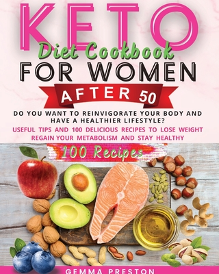 Keto Diet Cookbook For Women After 50: Do You Want to Reinvigorate Your Body and Have a Healthier Lifestyle? Useful Tips and 100 Delicious Recipes to Cover Image