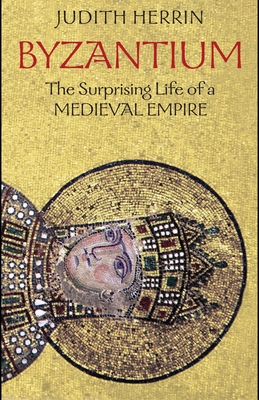 Byzantium: The Surprising Life of a Medieval Empire Cover Image