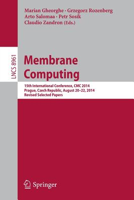 Membrane Computing: 15th International Conference, CMC 2014, Prague, Czech Republic, August 20-22, 2014, Revised Selected Papers Cover Image