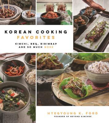 Korean Cooking Favorites: Kimchi, BBQ, Bibimbap and So Much More Cover Image