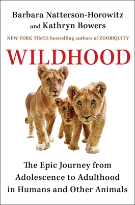 Wildhood: The Epic Journey from Adolescence to Adulthood in Humans and Other Animals Cover Image
