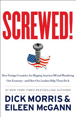 Screwed!: How Foreign Countries Are Ripping America Off and Plundering Our Economy-and How Our Leaders Help Them Do It Cover Image