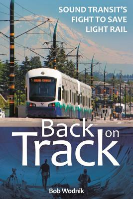 Back on Track: Sound Transit's Fight to Save Light Rail Cover Image