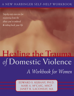Healing the Trauma of Domestic Violence: A Workbook for Women (New Harbinger Self-Help Workbook) Cover Image