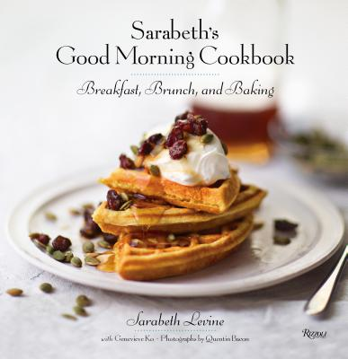 Sarabeth's Good Morning Cookbook: Breakfast, Brunch, and Baking Cover Image