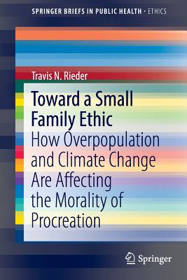Toward a Small Family Ethic: How Overpopulation and Climate Change Are Affecting the Morality of Procreation Cover Image