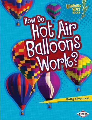How Do Hot Air Balloons Work? (Lightning Bolt Books: How Flight Works) Cover Image