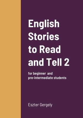 English Stories to Read and Tell 2: for beginner and pre-intermediate students Cover Image
