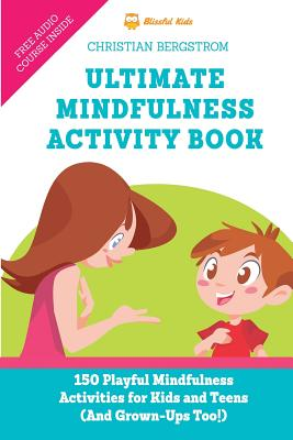 Ultimate Mindfulness Activity Book: 150 Playful Mindfulness Activities for Kids and Teens (and Grown-Ups too!) Cover Image
