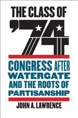 The Class of '74: Congress After Watergate and the Roots of Partisanship Cover Image