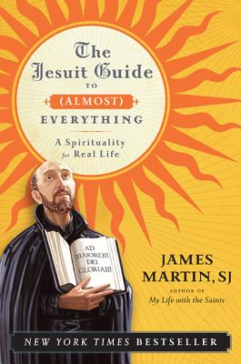 The Jesuit Guide to (Almost) Everything: A Spirituality for Real Life Cover Image