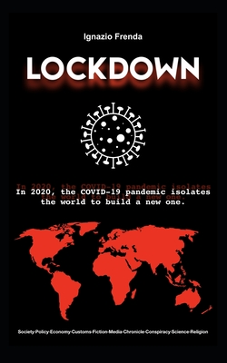 Lockdown: in 2020, the COVID-19 pandemic isolates the world to build a new one. Cover Image