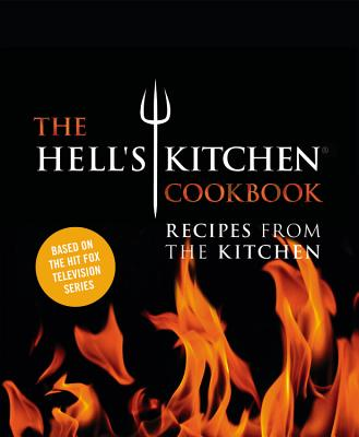 The Hell's Kitchen Cookbook: Recipes from the Kitchen Cover Image