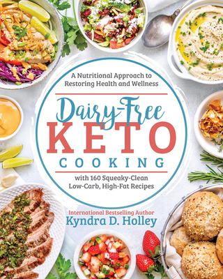 Dairy Free Keto Cooking: A Nutritional Approach to Restoring Health and Wellness Cover Image